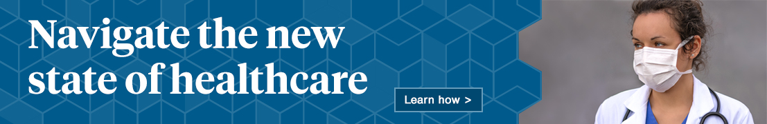 Navigate the new state of healthcare. Learn how.