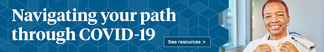 Navigating your path through COVID-19. See resources.